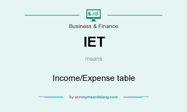 What does IET mean? It stands for Income/Expense table