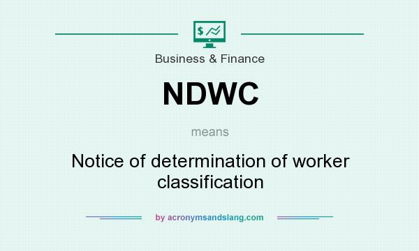 What does NDWC mean? It stands for Notice of determination of worker classification