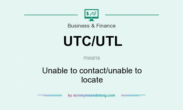 What does UTC/UTL mean? It stands for Unable to contact/unable to locate