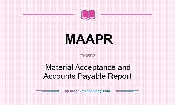 What does MAAPR mean? It stands for Material Acceptance and Accounts Payable Report