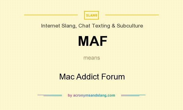 What does MAF mean? It stands for Mac Addict Forum