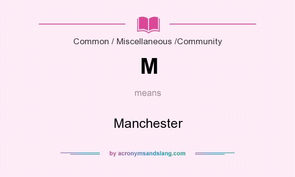 What does M mean? It stands for Manchester