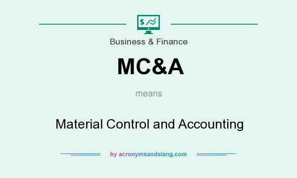 What does MC&A mean? It stands for Material Control and Accounting