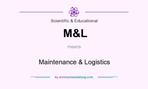What does M&L mean? It stands for Maintenance & Logistics