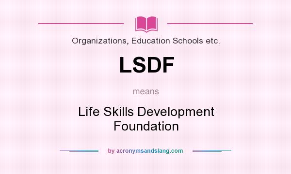 What does LSDF mean? It stands for Life Skills Development Foundation