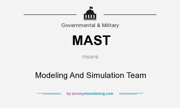 What does MAST mean? It stands for Modeling And Simulation Team