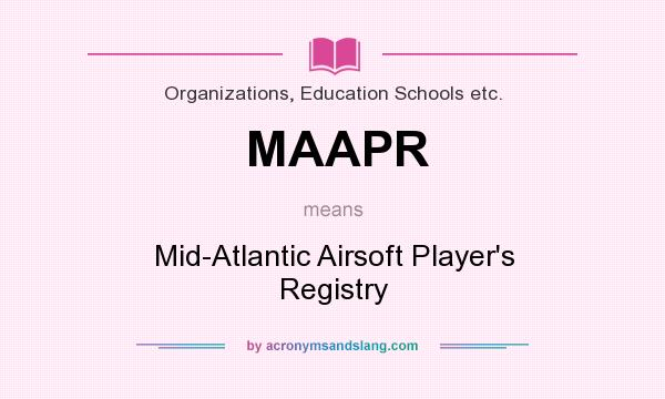 What does MAAPR mean? It stands for Mid-Atlantic Airsoft Player`s Registry