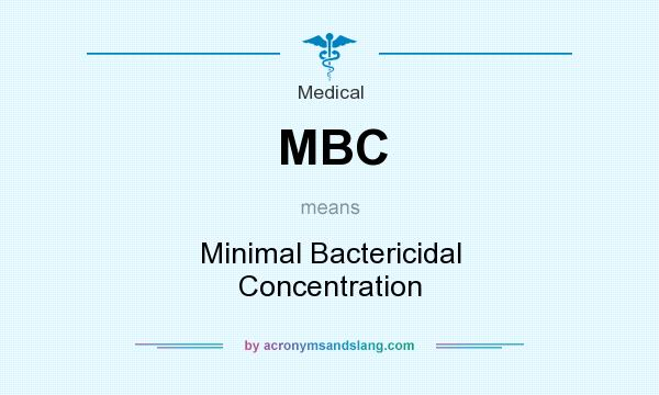 What does MBC mean? It stands for Minimal Bactericidal Concentration