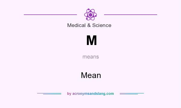 What does M mean? It stands for Mean