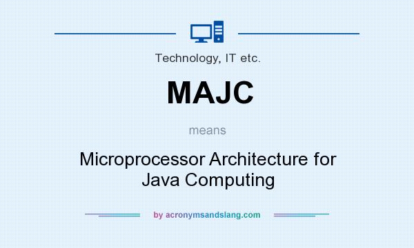 What does MAJC mean? It stands for Microprocessor Architecture for Java Computing