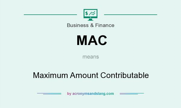 What does MAC mean? It stands for Maximum Amount Contributable