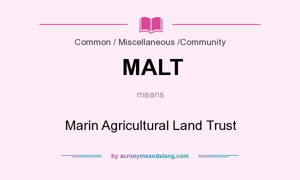 What does MALT mean? It stands for Marin Agricultural Land Trust