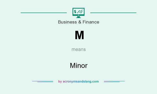 What does M mean? It stands for Minor