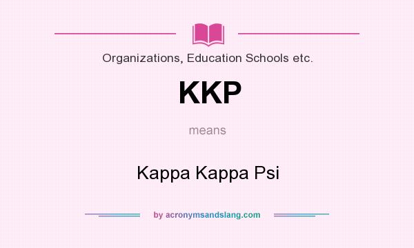 What does KKP mean? It stands for Kappa Kappa Psi