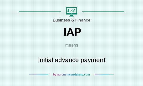 What does IAP mean? It stands for Initial advance payment