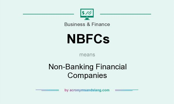 What does NBFCs mean? It stands for Non-Banking Financial Companies