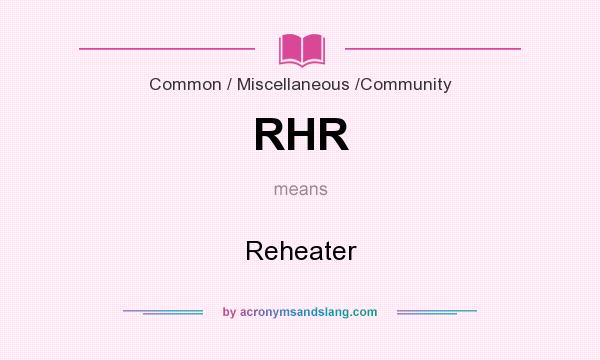 What does RHR mean? It stands for Reheater
