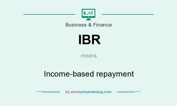 What does IBR mean? It stands for Income-based repayment