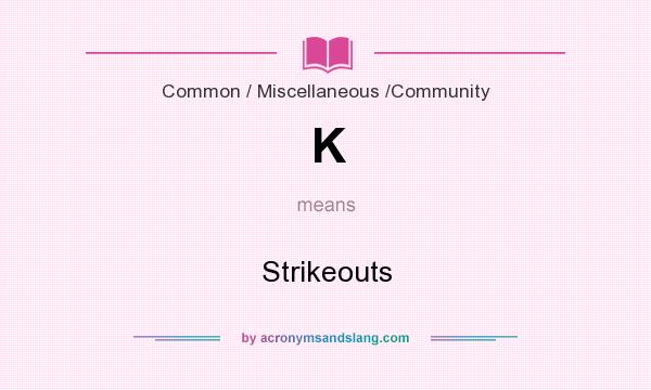 What does K mean? It stands for Strikeouts