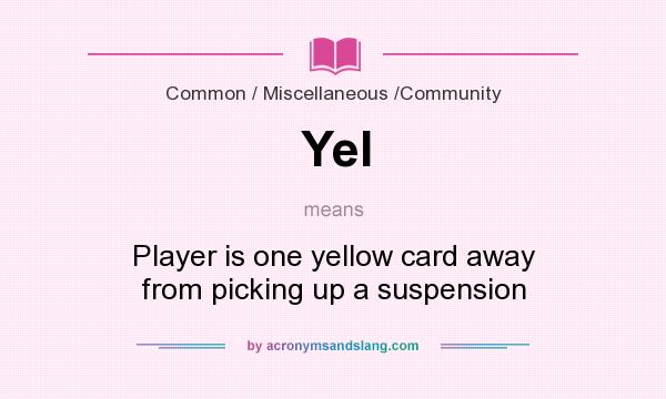 What does Yel mean? It stands for Player is one yellow card away from picking up a suspension