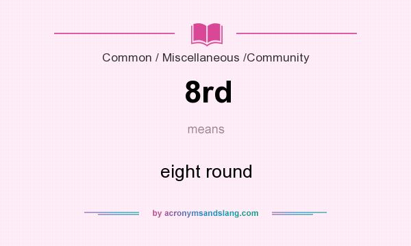 What does 8rd mean? It stands for eight round