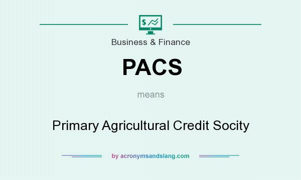 What does PACS mean? It stands for Primary Agricultural Credit Socity