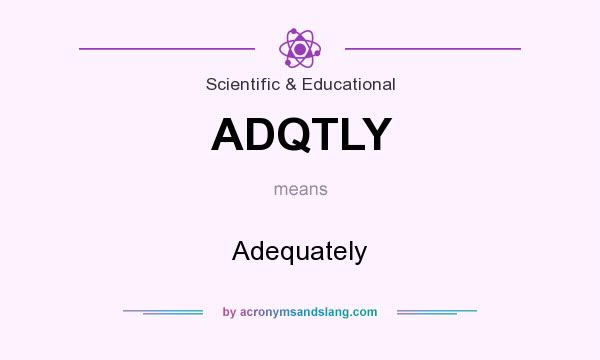What does ADQTLY mean? It stands for Adequately