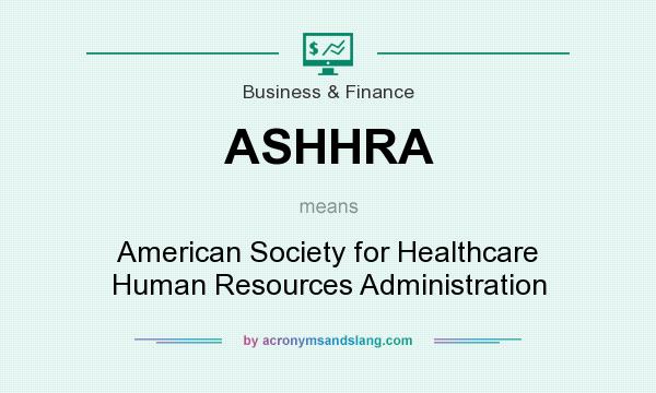 What does ASHHRA mean? It stands for American Society for Healthcare Human Resources Administration