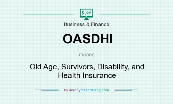 What does OASDHI mean? It stands for Old Age, Survivors, Disability, and Health Insurance
