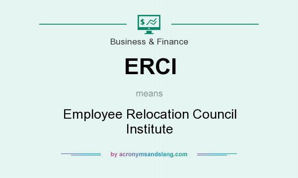 What does ERCI mean? It stands for Employee Relocation Council Institute
