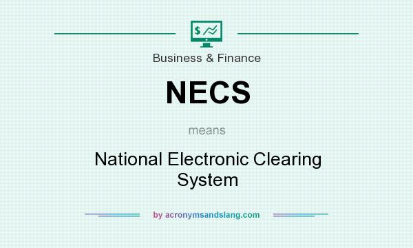 What does NECS mean? It stands for National Electronic Clearing System
