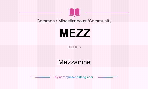 What does MEZZ mean? It stands for Mezzanine