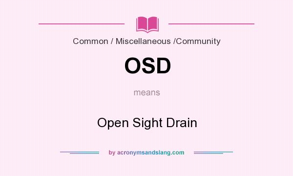 What does OSD mean? It stands for Open Sight Drain