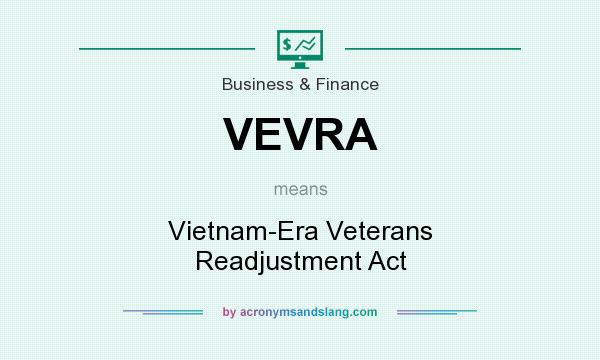 What does VEVRA mean? It stands for Vietnam-Era Veterans Readjustment Act