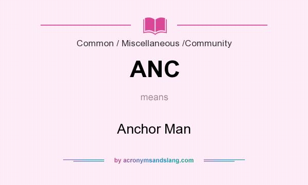 What does ANC mean? It stands for Anchor Man