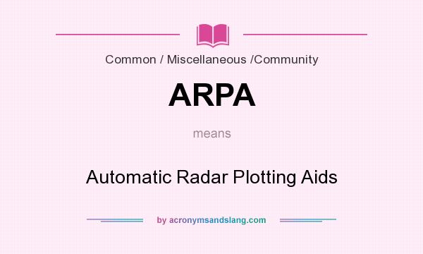 What does ARPA mean? It stands for Automatic Radar Plotting Aids