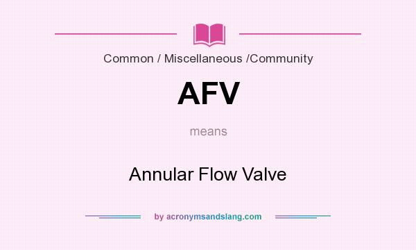 What does AFV mean? It stands for Annular Flow Valve