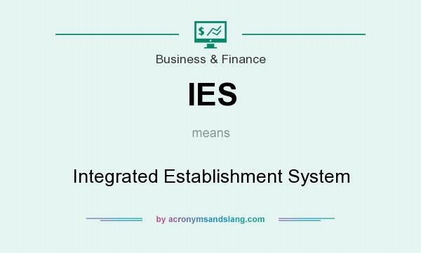 What does IES mean? It stands for Integrated Establishment System