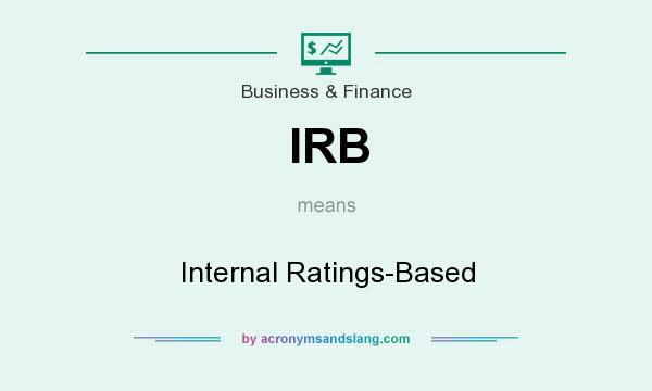 What does IRB mean? It stands for Internal Ratings-Based