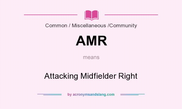 What does AMR mean? It stands for Attacking Midfielder Right