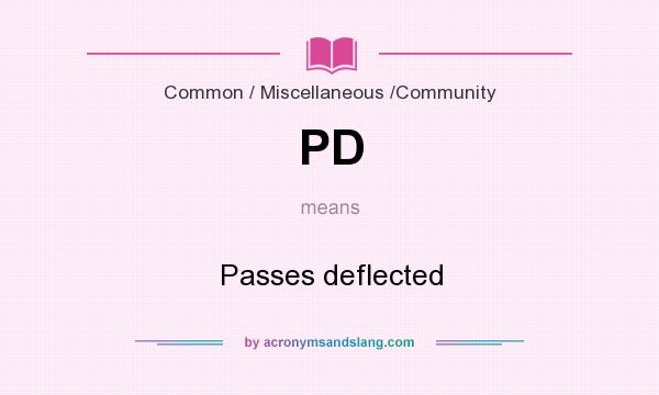 What does PD mean? It stands for Passes deflected