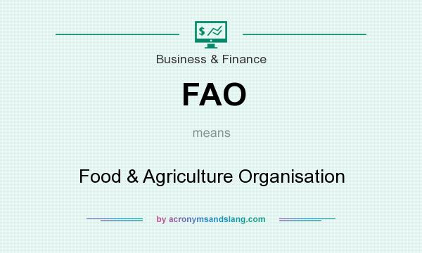 What does FAO mean? It stands for Food & Agriculture Organisation