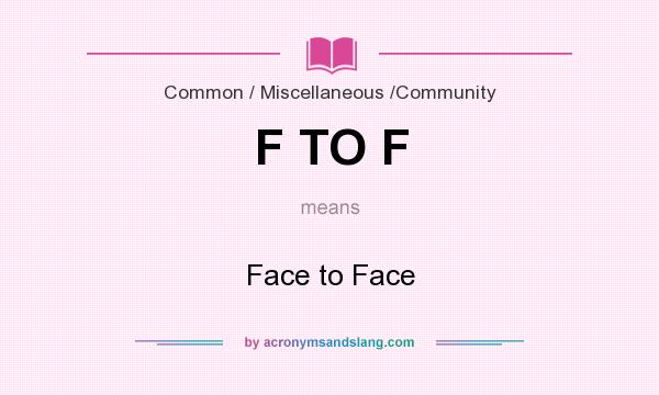 What does F TO F mean? It stands for Face to Face