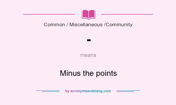 What does - mean? It stands for Minus the points