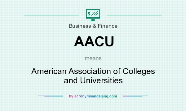 What does AACU mean? It stands for American Association of Colleges and Universities