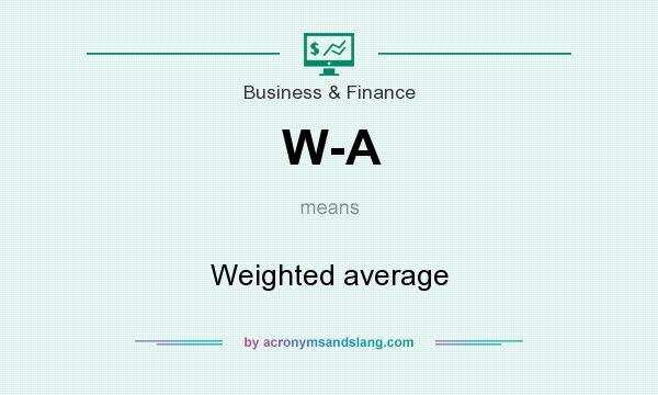 What does W-A mean? It stands for Weighted average