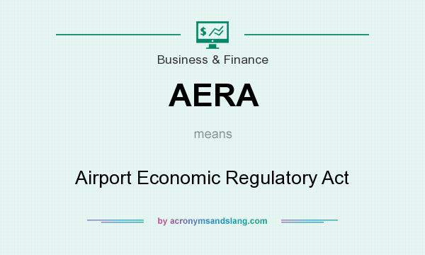 What does AERA mean? It stands for Airport Economic Regulatory Act