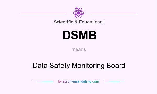What does DSMB mean? It stands for Data Safety Monitoring Board