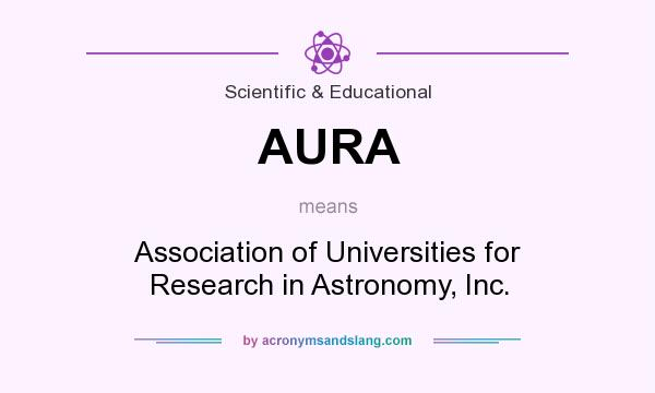 What does AURA mean? It stands for Association of Universities for Research in Astronomy, Inc.