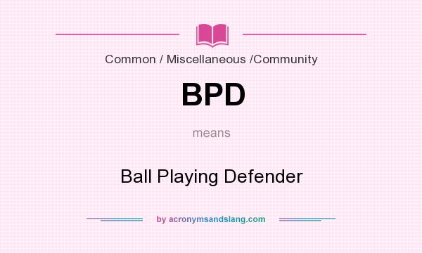 What does BPD mean? It stands for Ball Playing Defender